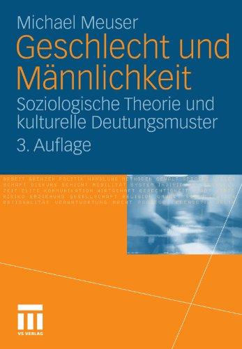 Geschlecht Und M Nnlichkeit: Soziologische Theorie Und Kulturelle Deutungsmuster 9783531171692
