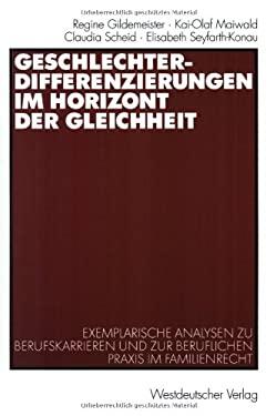 Geschlechterdifferenzierungen Im Horizont Der Gleichheit: Exemplarische Analysen Zu Berufskarrieren Und Zur Beruflichen Praxis Im Familienrecht 9783531138961