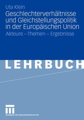 Geschlechterverh Ltnisse Und Gleichstellungspolitik in Der Europ Ischen Union: Akteure - Themen - Ergebnisse 9783531143842