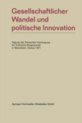 Gesellschaftlicher Wandel Und Politische Innovation: Tagung Der Deutschen Vereinigung Fur Politische Wissenschaft in Mannheim, Herbst 1971 9783531111599