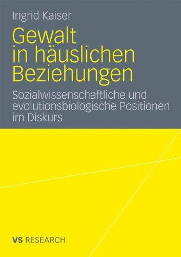 Gewalt in H Uslichen Beziehungen: Sozialwissenschaftliche Und Evolutionsbiologische Positionen Im Diskurs