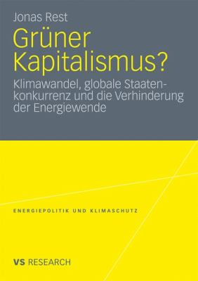 Gr Ner Kapitalismus?: Klimawandel, Globale Staatenkonkurrenz Und Die Verhinderung Der Energiewende 9783531182353