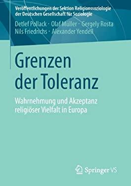 Grenzen Der Toleranz: Wahrnehmung Und Akzeptanz Religi Ser Vielfalt in Europa 9783531186788