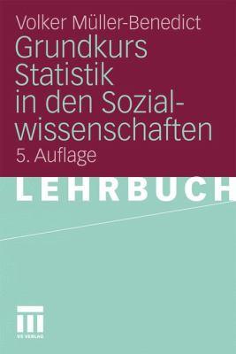 Grundkurs Statistik in Den Sozialwissenschaften: Eine Leicht Verst Ndliche, Anwendungsorientierte Einf Hrung in Dassozialwissenschaftlich Notwendige S 9783531180359