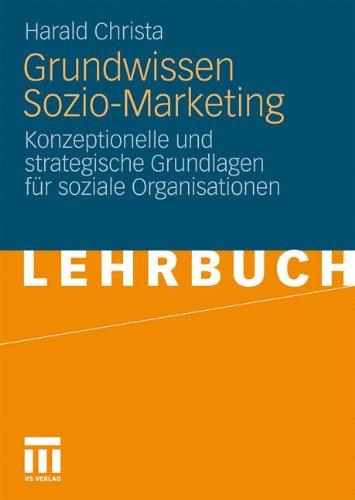 Grundwissen Sozio-Marketing: Konzeptionelle Und Strategische Grundlagen Fur Soziale Organisationen (2010) 9783531170107