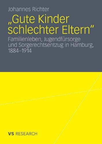 Gute Kinder Schlechter Eltern: Familienleben, Jugendf Rsorge Und Sorgerechtsentzug in Hamburg, 1884-1914 9783531176253