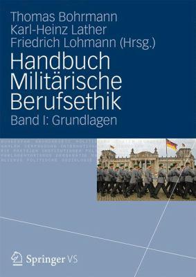 Handbuch Milit Rische Berufsethik: Band I: Grundlagen 9783531177151