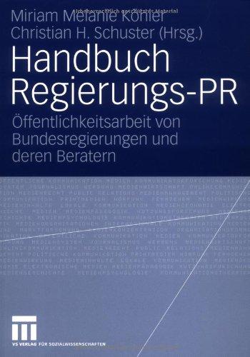 Handbuch Regierungs-PR: Ffentlichkeitsarbeit Von Bundesregierungen Und Deren Beratern 9783531151922
