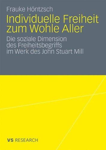 Individuelle Freiheit Zum Wohle Aller: Die Soziale Dimension Des Freiheitsbegriffs Im Werk Des John Stuart Mill 9783531172446