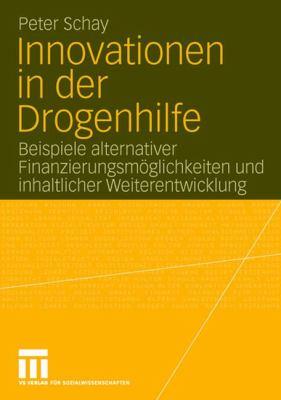 Innovationen in Der Drogenhilfe: Beispiele Alternativer Finanzierungsm Glichkeiten Und Inhaltlicher Weiterentwicklung 9783531145396