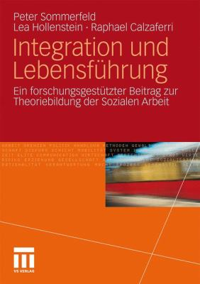 Integration Und Lebensf Hrung: Ein Forschungsgest Tzter Beitrag Zur Theoriebildung Der Sozialen Arbeit