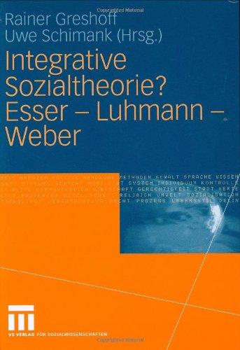 Integrative Sozialtheorie? Esser - Luhmann - Weber 9783531143545