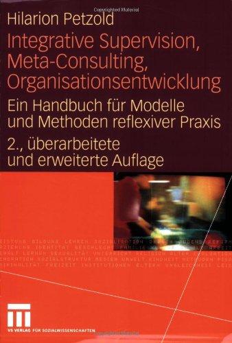 Integrative Supervision, Meta-Consulting, Organisationsentwicklung: Ein Handbuch F R Modelle Und Methoden Reflexiver Praxis