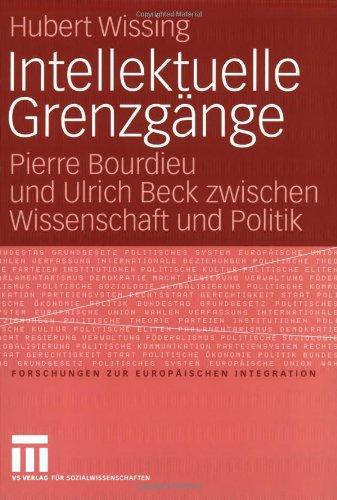 Intellektuelle Grenzg Nge: Pierre Bourdieu Und Ulrich Beck Zwischen Wissenschaft Und Politik 9783531149608