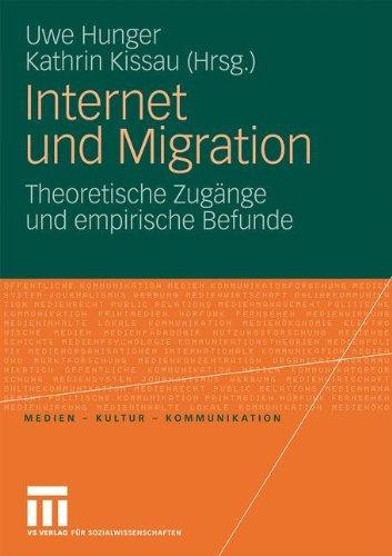 Internet Und Migration: Theoretische Zug Nge Und Empirische Befunde 9783531168579