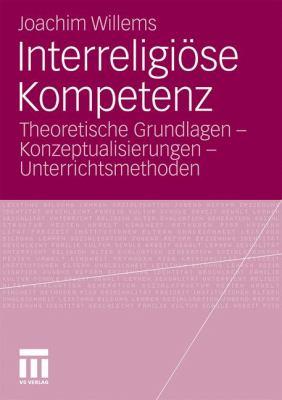 Interreligi Se Kompetenz: Theoretische Grundlagen - Konzeptualisierungen - Unterrichtsmethoden 9783531183893
