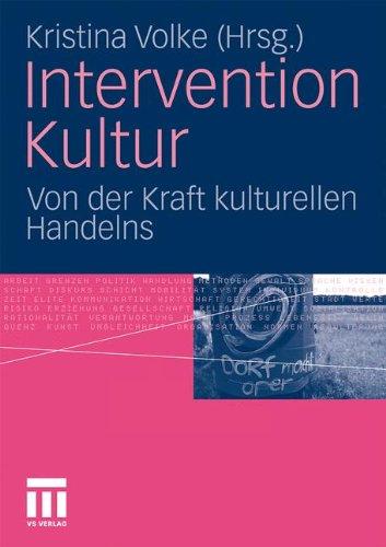 Intervention Kultur: Von Der Kraft Kulturellen Handelns 9783531169347