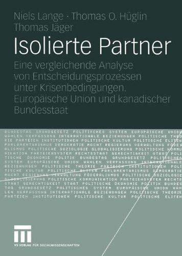 Isolierte Partner: Eine Vergleichende Analyse Von Entscheidungsprozessen Unter Krisenbedingungen. Europ Ische Union Und Kanadischer Bunde 9783531145273