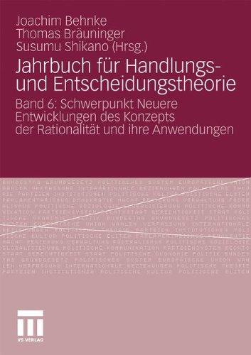 Jahrbuch Fur Handlungs- Und Entscheidungstheorie: Band 6: Schwerpunkt Neuere Entwicklungen Des Konzepts Der Rationalit T Und Ihre Anwendungen (2010) 9783531175560