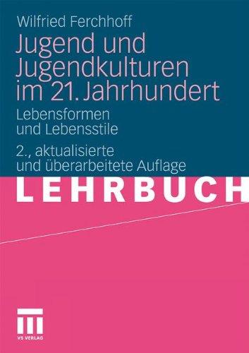 Jugend Und Jugendkulturen Im 21. Jahrhundert: Lebensformen Und Lebensstile 9783531170114