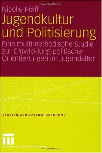 Jugendkultur Und Politisierung: Eine Multimethodische Studie Zur Entwicklung Politischer Orientierungen Im Jugendalter 9783531146898