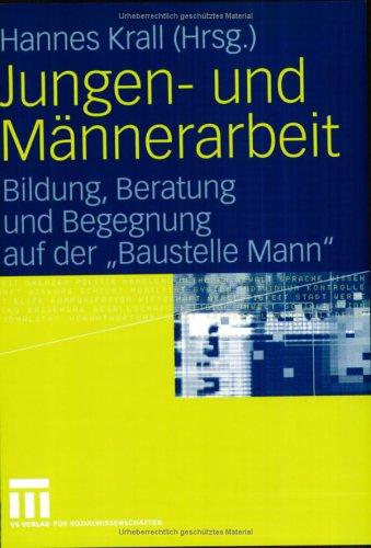 Jungen- Und M Nnerarbeit: Bildung, Beratung Und Begegnung Auf Der Baustelle Mann 9783531143293