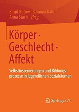 K Rper, Geschlecht, Affekt: Selbstinszenierungen Und Bildungsprozesse in Jugendlichen Sozialr Umen 9783531182643