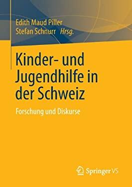 Kinder- Und Jugendhilfe in Der Schweiz: Forschung Und Diskurse 9783531184593