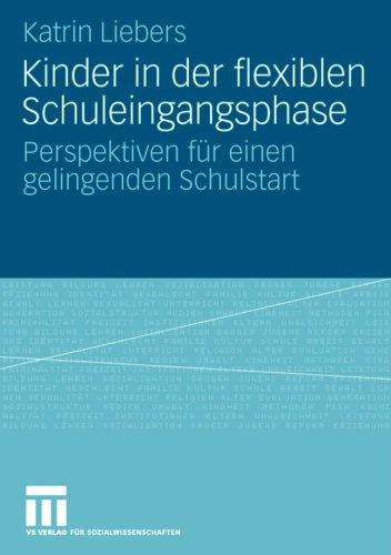Kinder in Der Flexiblen Schuleingangsphase: Perspektiven Fur Einen Gelingenden Schulstart (2008) 9783531160436