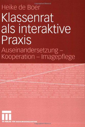 Klassenrat ALS Interaktive Praxis: Auseinandersetzung - Kooperation - Imagepflege 9783531151342