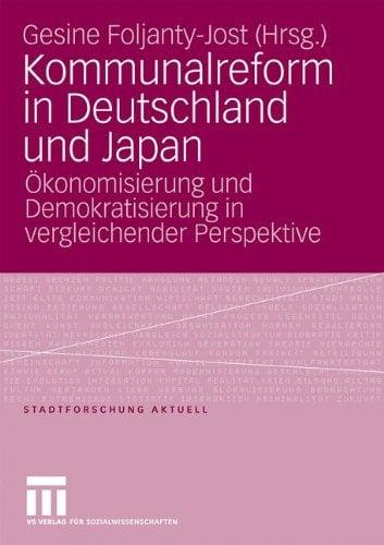 Kommunalreform in Deutschland Und Japan: Konomisierung Und Demokratisierung in Vergleichender Perspektive 9783531161259