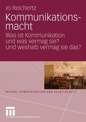 Kommunikationsmacht: Was Ist Kommunikation Und Was Vermag Sie? Und Weshalb Vermag Sie Das? 9783531167688