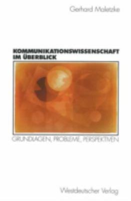 Kommunikationswissenschaft Im Berblick: Grundlagen, Probleme, Perspektiven 9783531132846