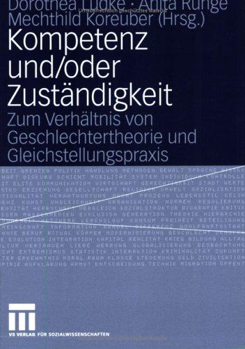 Kompetenz Und/Oder Zust Ndigkeit: Zum Verh Ltnis Von Geschlechtertheorie Und Gleichstellungspraxis 9783531141558