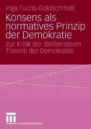 Konsens ALS Normatives Prinzip Der Demokratie: Zur Kritik Der Deliberativen Theorie Der Demokratie 9783531160757