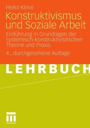 Konstruktivismus Und Soziale Arbeit: Einf Hrung in Grundlagen Der Systemisch-Konstruktivistischen Theorie Und Praxis 9783531170121