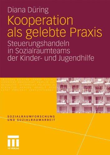 Kooperation ALS Gelebte Praxis: Steuerungshandeln in Sozialraumteams Der Kinder- Und Jugendhilfe 9783531177960