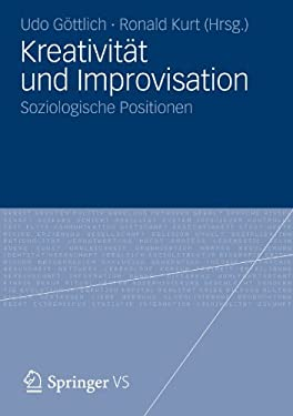 Kreativit T Und Improvisation: Soziologische Positionen 9783531182452