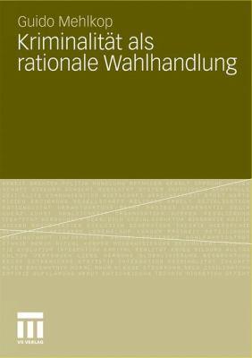 Kriminalit T ALS Rationale Wahlhandlung: Eine Erweiterung Des Modells Der Subjektiven Werterwartung Und Dessen Empirische Berpr Fung 9783531182186