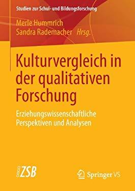 Kulturvergleich in Der Qualitativen Forschung: Erziehungswissenschaftliche Perspektiven Und Analysen 9783531177434
