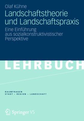 Landschaftstheorie Und Landschaftspraxis: Eine Einf Hrung Aus Sozialkonstruktivistischer Perspektive 9783531192628