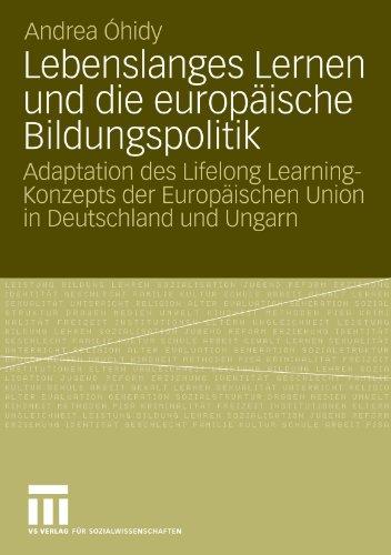 Lebenslanges Lernen Und Die Europ Ische Bildungspolitik: Adaptation Des Lifelong Learning-Konzepts Der Europaischen Union in Deutschland Und Ungarn (2 9783531169743