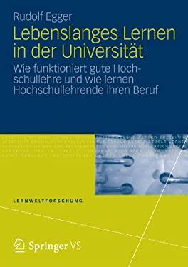 Lebenslanges Lernen in Der Universit T: Wie Funktioniert Gute Hochschullehre Und Wie Lernen Hochschullehrende Ihren Beruf 9783531178455
