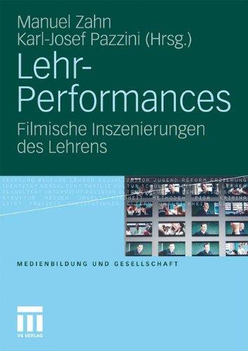 Lehr-Performances: Filmische Inszenierungen Des Lehrens 9783531179698