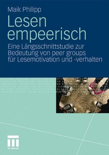 Lesen Empeerisch: Eine L Ngsschnittstudie Zur Bedeutung Von Peer Groups Fur Lesemotivation Und -Verhalten (2010) 9783531170336