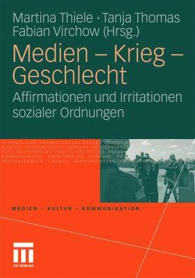 Medien - Krieg - Geschlecht: Affirmationen Und Irritationen Sozialer Ordnungen 9783531167305