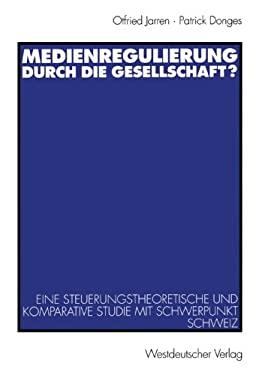 Medienregulierung Durch Die Gesellschaft?: Eine Steuerungstheoretische Und Komparative Studie Mit Schwerpunkt Schweiz