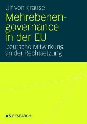 Mehrebenengovernance in Der Eu: Deutsche Mitwirkung an Der Rechtsetzung 9783531160894