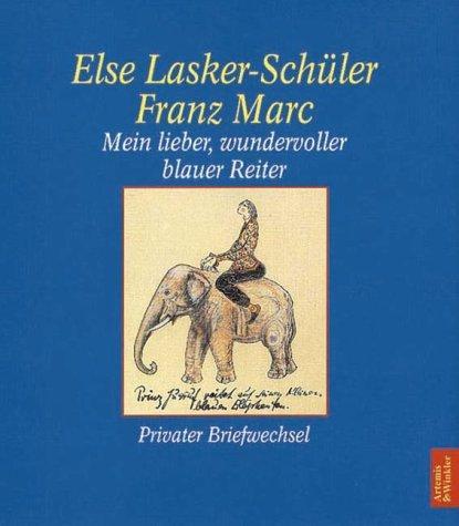 Mein Lieber, Wundervoller Blauer Reiter: Privater Briefwechsel - Lasker-Schuler, Else