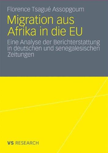 Migration Aus Afrika in Die Eu: Eine Analyse Der Berichterstattung in Deutschen Und Senegalesischen Zeitungen 9783531183732